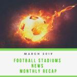 Football Stadium News Recap – March 2019