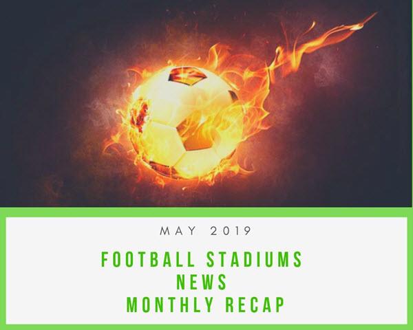 Football Stadium News Recap – May 2019